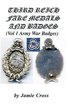 THIRD REICH FAKE MEDALS AND BADGES  (VOL 1  ARMY WAR BADGES) by [Cross, Jamie]