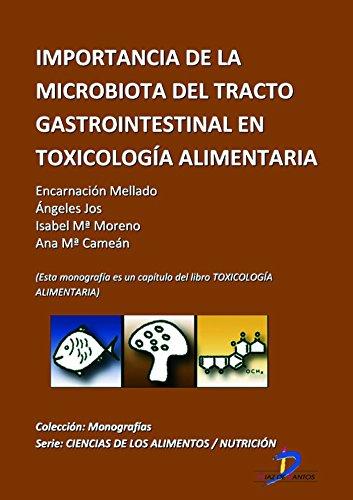 Importancia de la microbiata del tracto gastrointestinal en toxicología alimentaria ( Este capitulo pertenece al libro Toxicología alimentaria ) por Encarnación Mellado Durán