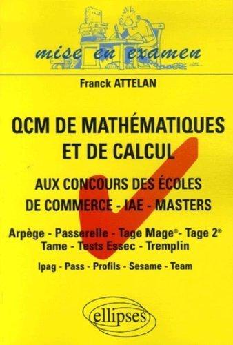 Les QCM de mathématiques et de calcul : Aux concours d'entrée des écoles de commerce, masters - IAE - masters de Franck Attelan (6 octobre 2006) Broché