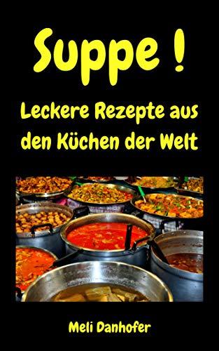 Suppe!: Leckere Rezepte aus den Küchen der Welt Kuchen Suppe