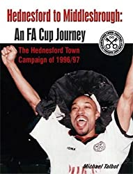 Hednesford to Middlesbrough - An FA Cup Journey: The Hednesford Town Campaign of 1996/97