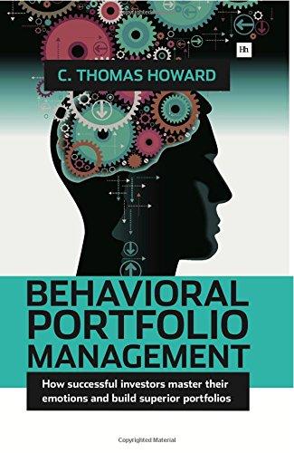 Behavioral Portfolio Management: How Successful Investors Master Their Emotions and Build Superior Portfolios por Howard C. Thomas