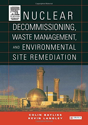 Nuclear Decommissioning, Waste Management, and Environmental Site Remediation by Colin Bayliss (2003-09-22)