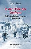 In der Hölle der Ostfront: Schicksal eines jungen Soldaten - Arno Sauer