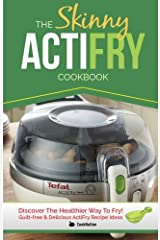 The Skinny ActiFry Cookbook: Guilt-free & Delicious ActiFry Recipe Ideas: Discover The Healthier Way to Fry! Paperback