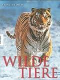 Wilde Tiere. Ein Bildband - Steve Bloom