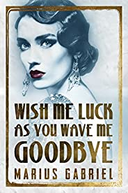 Wish Me Luck As You Wave Me Goodbye (The Redcliffe Sisters Book 1)