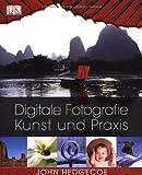Digitale Fotografie: Kunst und Praxis - John Hedgecoe