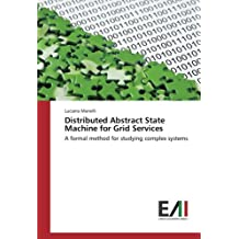 Distributed Abstract State Machine for Grid Services: A formal method for studying complex systems