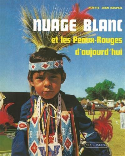 Nuage Blanc et les Peaux-Rouges d´aujourd´hui par Aliette Jean Raspail