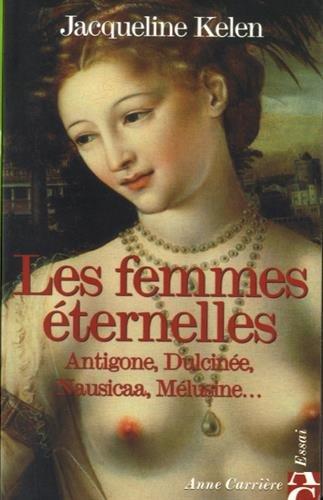 Les femmes éternelles : Antigone, Dulcinée, Nausicaa, Mélusine... par Jacqueline Kelen