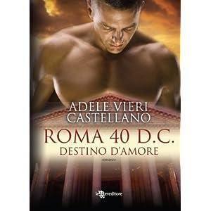 Roma 40 d.C. Destino d'amore (Leggereditore Narrat