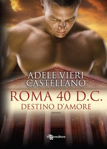 Roma 40 d.C. Destino d'amore (Leggereditore
