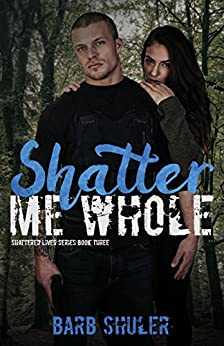 Shatter Me Whole (Shattered Lives Book 3) by [Shuler, Barb]