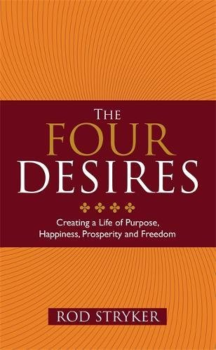 The Four Desires: Creating a Life of Purpose, Happiness, Prosperity and Freedom por Rod Stryker