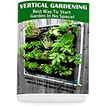 Vertical Gardening – Best Way To Start Garden In No Space! Amaze Your Neighborhood With Living Green Walls: (Gardening Books, Better Homes Gardens) (English Edition)