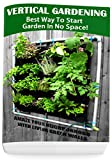 Vertical Gardening – Best Way To Start Garden In No Space! Amaze Your Neighborhood With Living Green Walls: (Gardening Books, Better Homes Gardens)