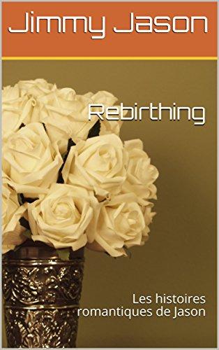 Couverture du livre Rebirthing: Les histoires romantiques de Jason