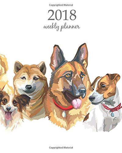 2018 Weekly Planner: Calendar Schedule Organizer Appointment Journal Notebook and Action day, cute dog art design (2018 Weekly Planners)