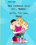 Bilingue Anglais: Des cadeaux pour toi,Maman. Gifts for you,Mama, Edition biling: Anglais pour les enfants, Un livre d'images pour les enfants ... français-anglais  livres pour les enfants)