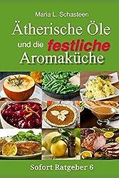 Ätherische Öle und die festliche Aromaküche (Sofort Ratgeber, Band 6)