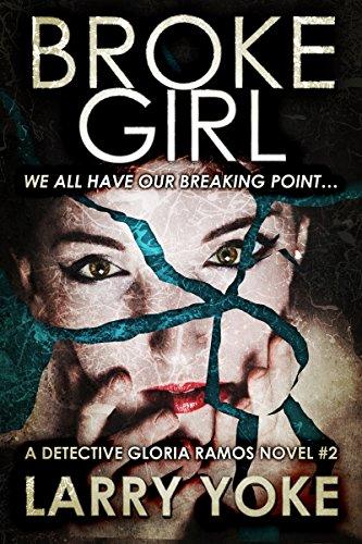 Broke Girl: A Detective Gloria Ramos Novel by Larry Yoke