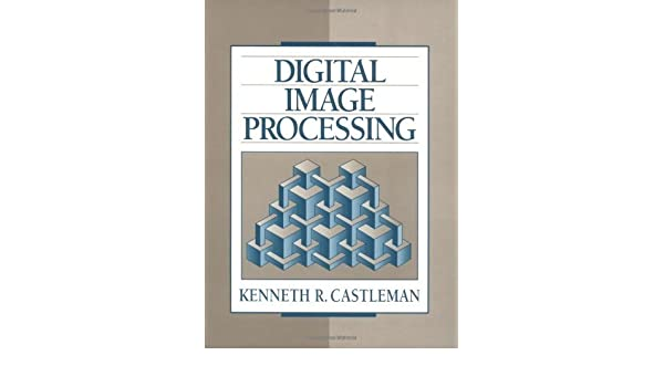 Digital Image Processing by Kenneth R  Castleman (1995-09-02
