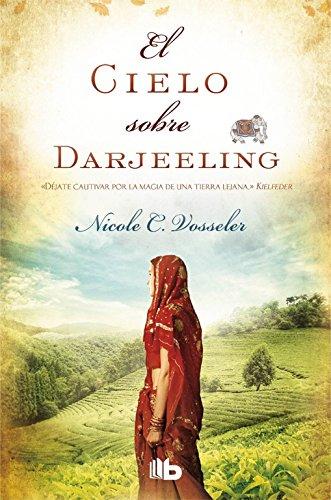 El cielo sobre Darjeeling (B DE BOLSILLO) por Nicole C. Vosseler
