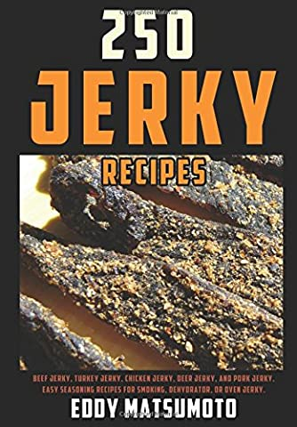 250 Jerky Recipes: Easy Seasoning Recipes for Smoking, Dehydrator, or Oven Jerky (Eddy Matsumoto Best Sellers)
