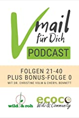 Vmail Für Dich Podcast - Serie 2: Folgen 21-40 plus Folge 0 von wild&roh + ecoco: Essbare Wildpflanzen - Vegan Reisen - Nachhaltigkeit - Gesunde Ernährung - Rohkost - Superfood - Wildkräuter - Natur Kindle Ausgabe