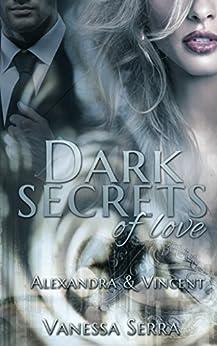 Dark secrets of love: Alexandra und Vincent von [Serra, Vanessa]