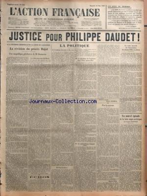 ACTION FRANCAISE (L') [No 134] du 14/05/1927 - UN AVEU DU DEHORS - L'A B C DE MADRID - JUSTICE POUR PHILIPPE DAUDET - A LA CHAMBRE CRIMINELLE DE LA COUR DE CASSATION - LA REVISION DU PROCES BAJOT - UNE MAGNIFIQUE PLAIDOIRIE DE ME DURNERIN - ECHOS - LA POLITIQUE - L'EVIDENCE DU JUSTE ET DU VRAI - POUR LE BIEN - LE PRIVILEGE DE L'ESPIONNE DANS L'ETAT SGANARELLISE - LE NATIONALISME FRANCAIS PAR CHARLES MAURRAS - PAR LA TERREUR PAR MAURICE PUJO - LA VENTE ANNUELLE DE L'ASSOCIATION DES JEUNES FILLES