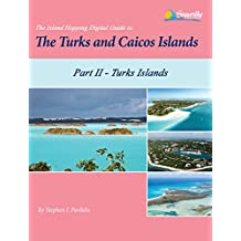 The Island Hopping Digital Guide To The Turks and Caicos Islands - Part II - The Turks Islands: Including Grand Turk, North Creek Anchorage, Hawksnest ... Cay, and Great Sand Cay (English Edition)