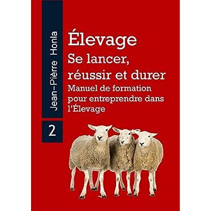 ÉLEVAGE - SE LANCER, RÉUSSIR ET DURER : Manuel de formation pour entreprendre dans l'Élevage (Volume t. 2)