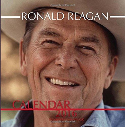 RONALD REAGAN Calendar 2016: 16 Month Calendar