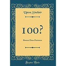 100%: Roman Eines Patrioten (Classic Reprint)