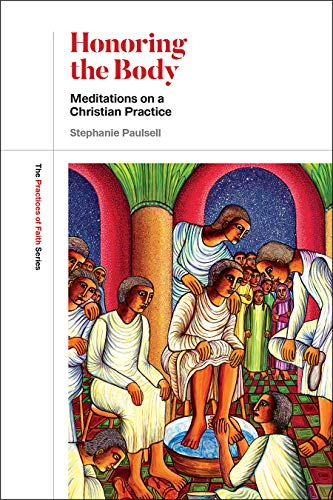 Honoring the Body: Meditations on a Christian Practice (Practices of Faith)
