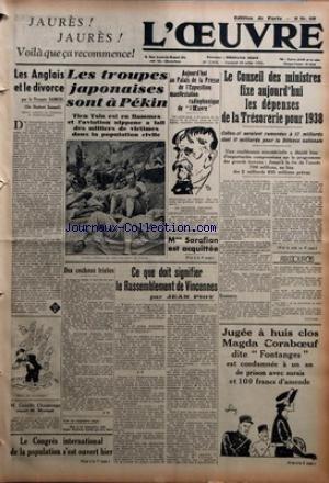 OEUVRE (L') [No 7973] du 30/07/1937 - LES ANGLAIS ET LE DIVORCE PAR LE VICOMTE SAMUEL - M. CAMILLE CHAUTEMPS RECOIT M. MORIZET - LE CONGRES INTERNATIONAL DE LA POPULATION S'EST OUVERT HIER - LES TROUPES JAPONAISES SONT A PEKIN - TIEN TSIN EST EN FLAMMES ET L'AVIATION NIPPONE A FAIT DES MILLIERS DE VICTIMES DANS LA POPULATION CIVILE - AUJOURD'HUI AU PALAIS DE LA PRESSE DE L'EXPOSITION MANIFESTATION RADIOPHONIQUE DE L'OEUVRE - MME SARAFIAN EST ACQUITTEE - DES COCHONS TRISTES PAR J. N. - CE QUE DO