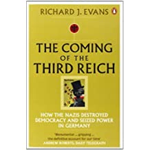 The Coming of the Third Reich: How the Nazis Destroyed Democracy and Seized Power in Germany by Richard J. Evans (2004-08-05)