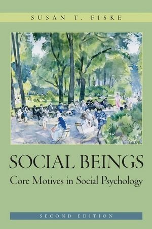 Social Beings: Core Motives in Social Psychology 2nd (second) Edition by Fiske, Susan T. published by Wiley (2009)