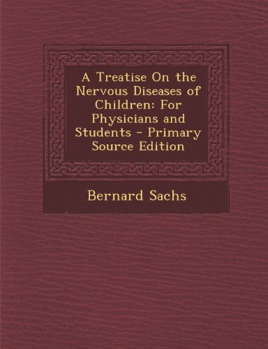 A Treatise On the Nervous Diseases of Children: For Physicians and Students