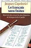 Le français sans fautes / Répertoire des fautes les plus fréquentes de la langue écrite et parlée