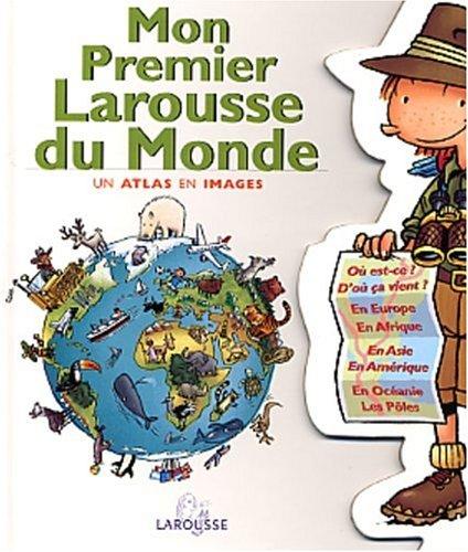Mon premier Larousse du monde. Un atlas en images par Françoise Vibert-Guigue