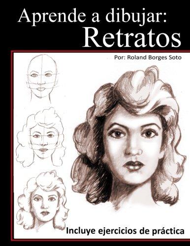 Descargar Libro Aprende a Dibujar Retratos: Tecnicas de Dibujo Paso a Paso de Roland Borges Soto