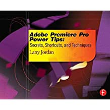 [(Adobe Premiere Pro Power Tips : Secrets, Shortcuts, and Techniques)] [By (author) Larry Jordan] published on (December, 2012)
