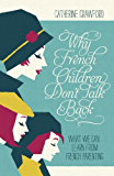 Why French Children Don't Talk Back (English Edition)