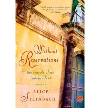 [( Without Reservations: The Travels of an Independent Woman By Steinbach, Alice ( Author ) Paperback Mar - 2002)] Paperback