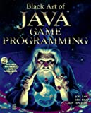Black Art of Java Game Programming: Creating Dynamic Games and Interactive Graphical Environments Using Java