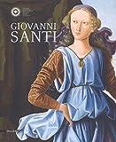Giovanni Santi. Catalogo della mostra (Urbino, 30 novembre 2018-17 marzo 2019). Ediz. a colori
