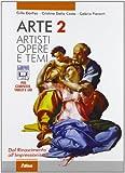 Arte. Artisti, opere e temi. Per le Scuole superiori. Con espansione online: 2